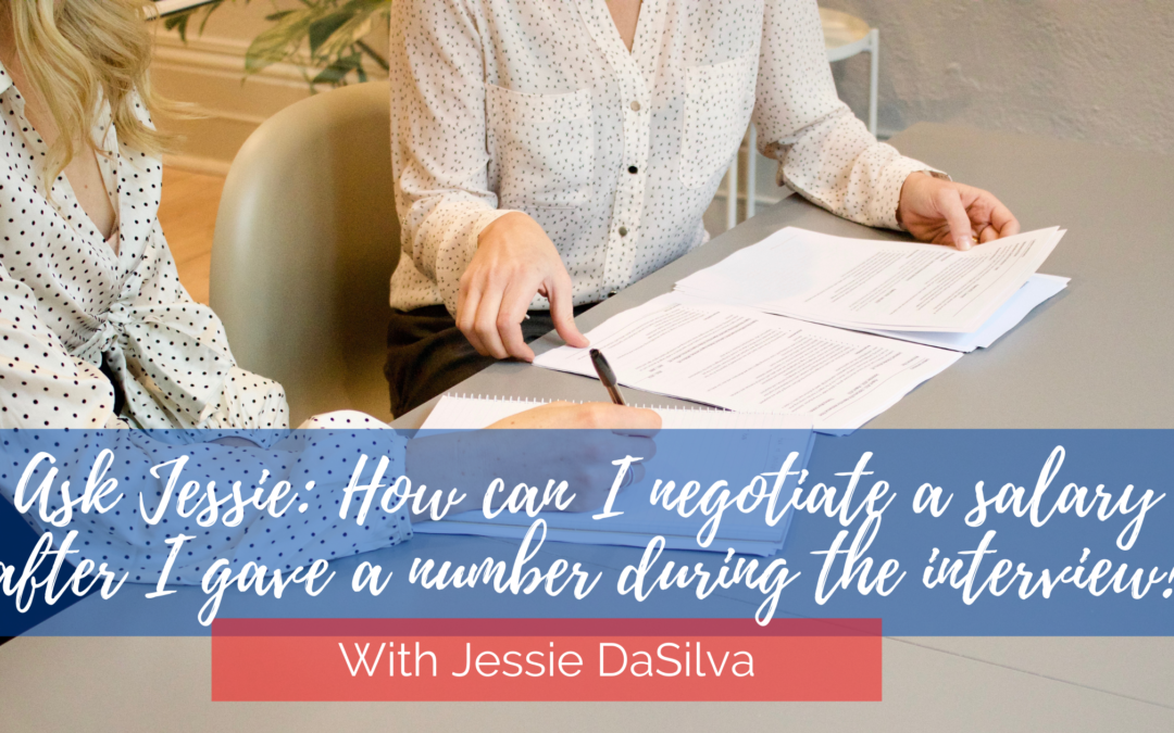 Ask Jessie: How to negotiate a salary after giving a number during the interview