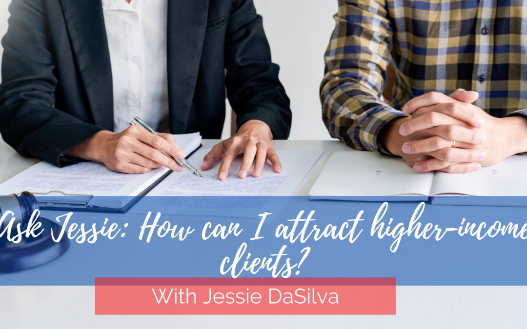 Ask Jessie: How can I attract higher-income clients?