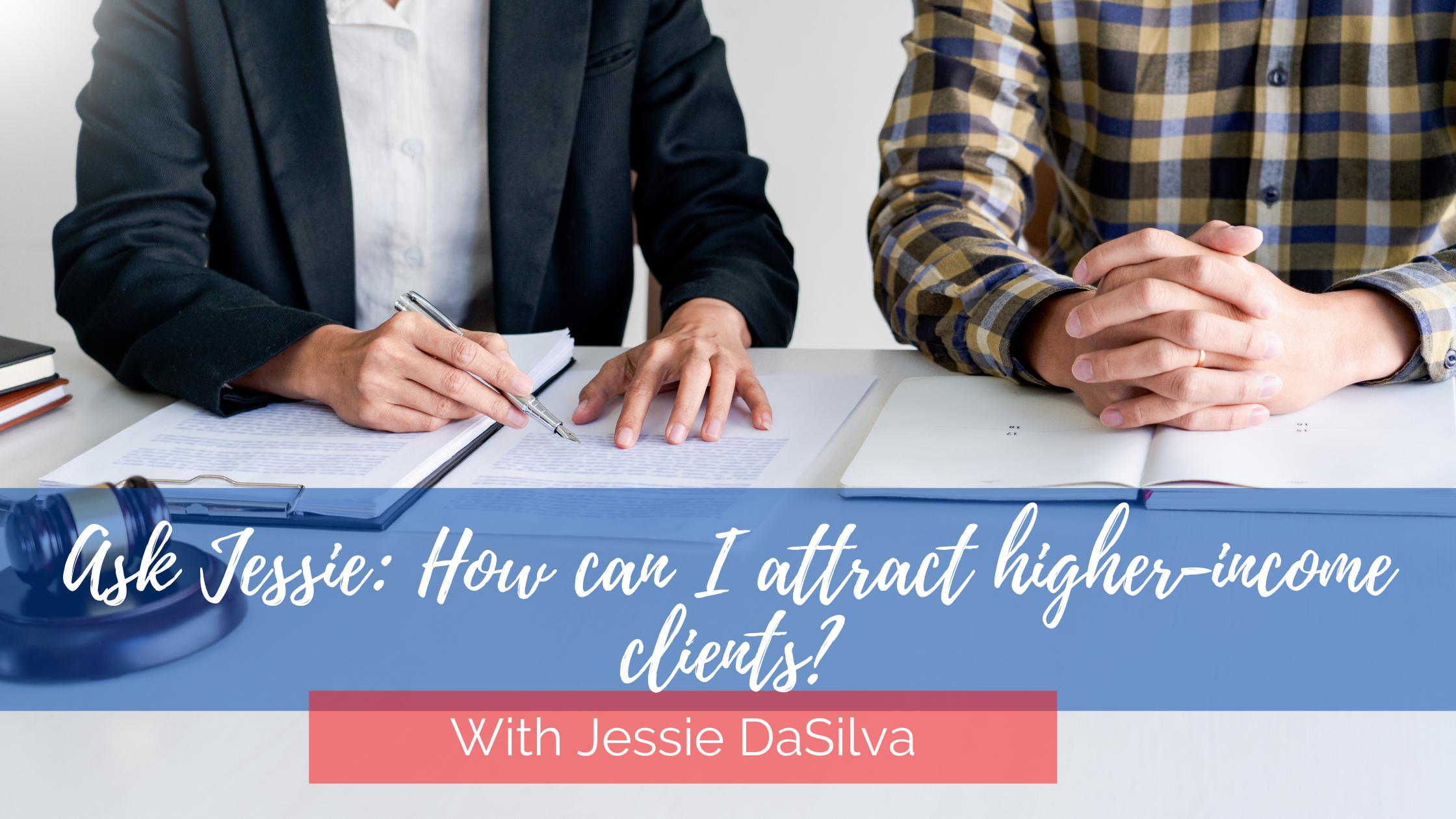 "Two people sitting at a table signing contracts with the text: ""Ask Jessie: How can I attract higher income clients?"" written across it"