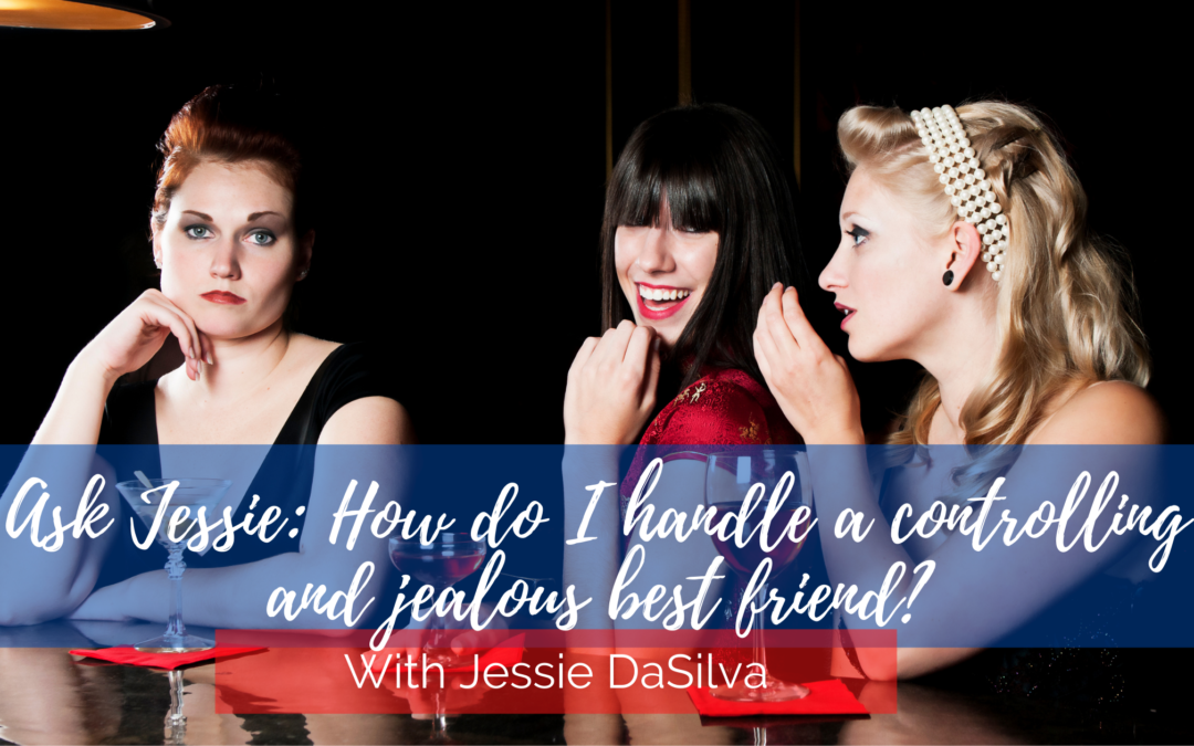 Ask Jessie: How do I handle a controlling friend?