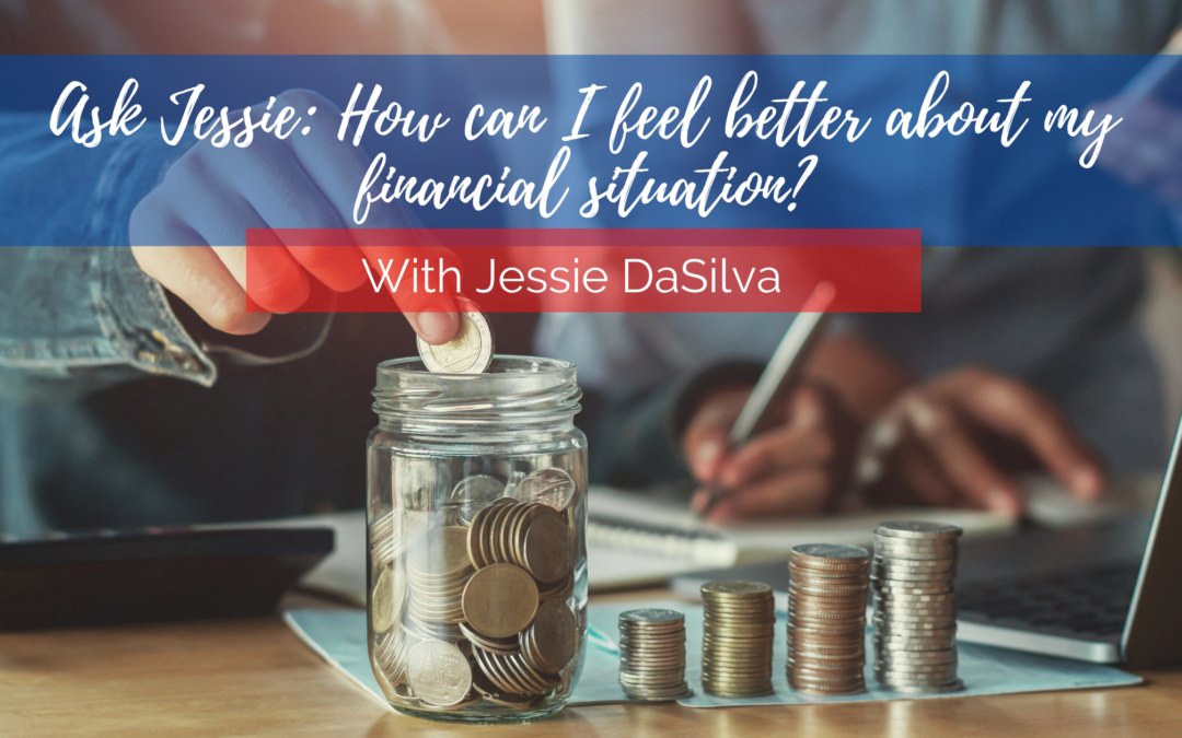 Ask Jessie: How can I feel better about my financial situation?