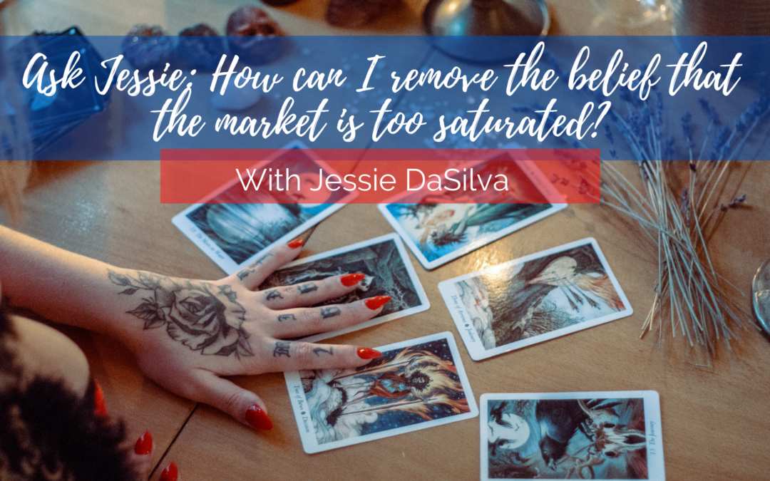 Ask Jessie: How can I remove the belief that the market is too saturated?