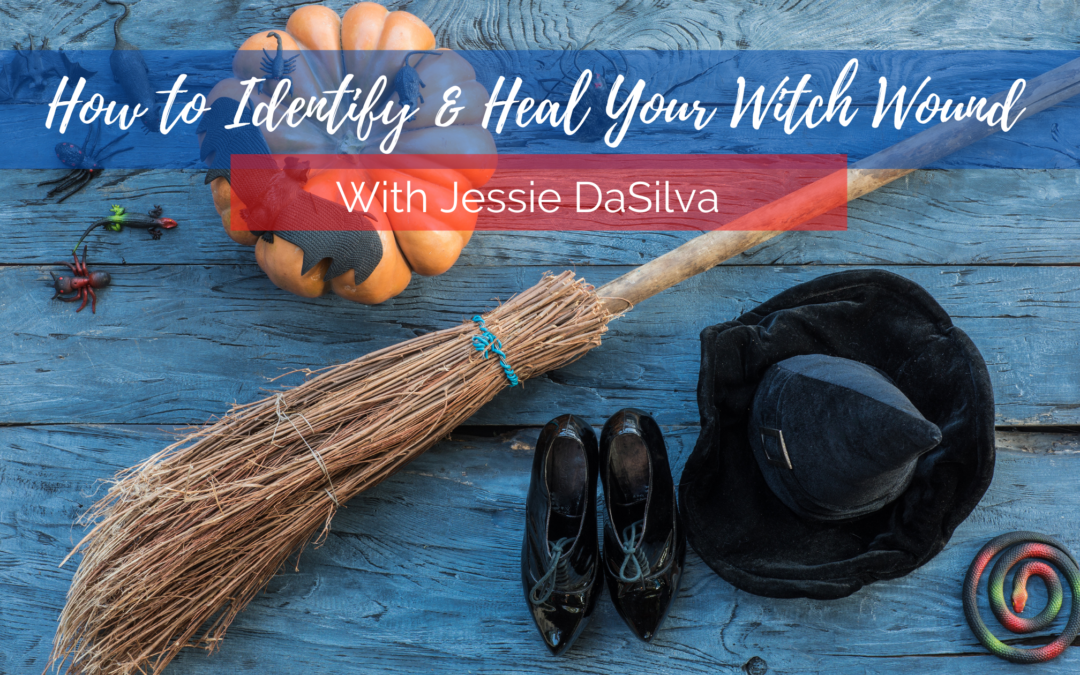 How to Identify & Heal Your Witch Wound