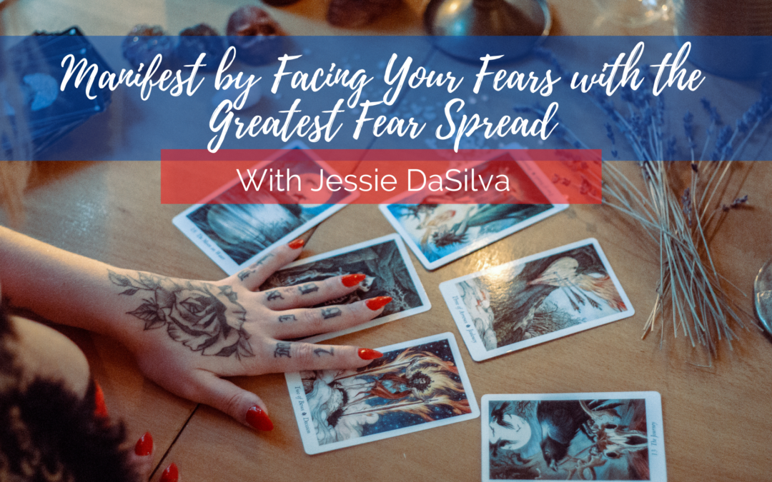 Manifest by Facing Your Fears with the Greatest Fear Spread